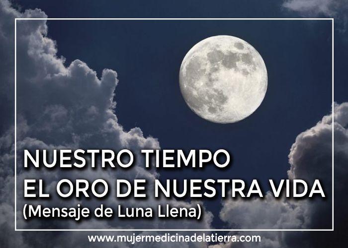 nuestro tiempo el oro de nuestra vida mensaje de luna llena